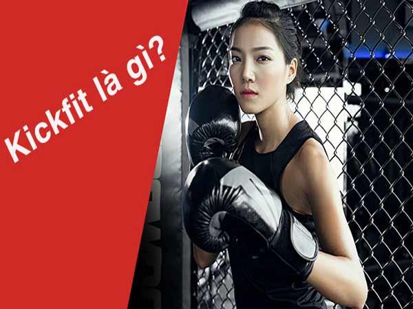 Kickfit là gì? Những điều cần biết về Kickfit